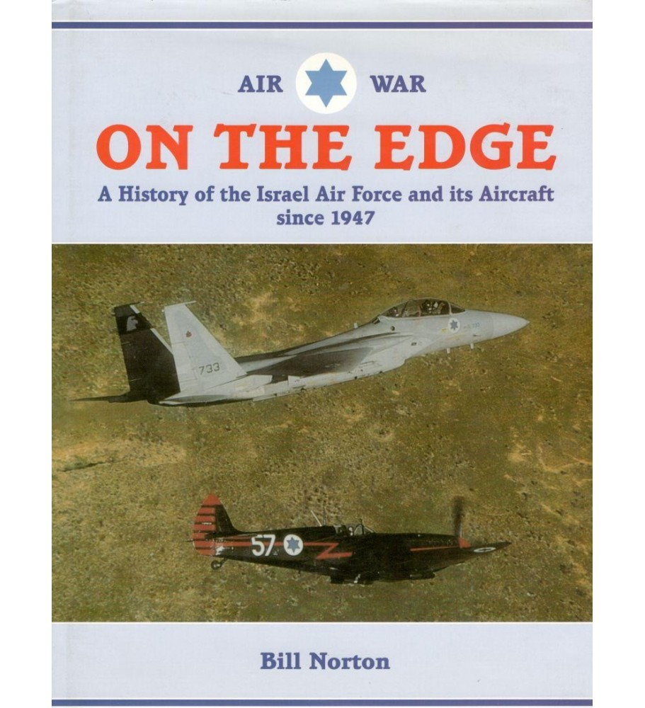 On the edge - A history of the Israel Air Force and its Aircraft since 1947