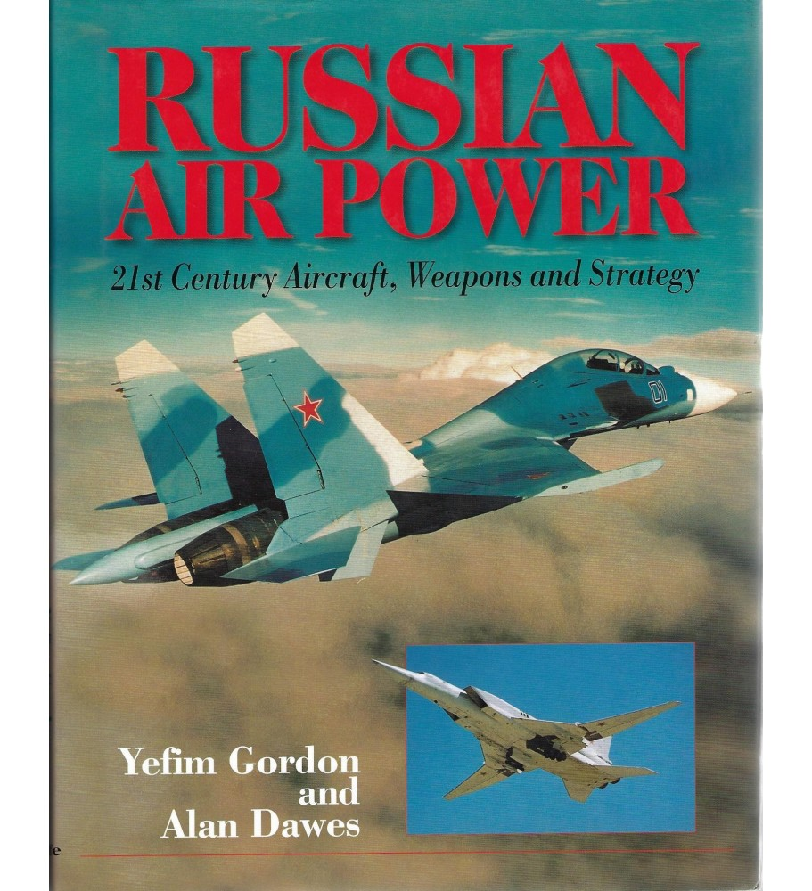 Russian Air Power - 21st Century Aircraft, Weapons and Strategy