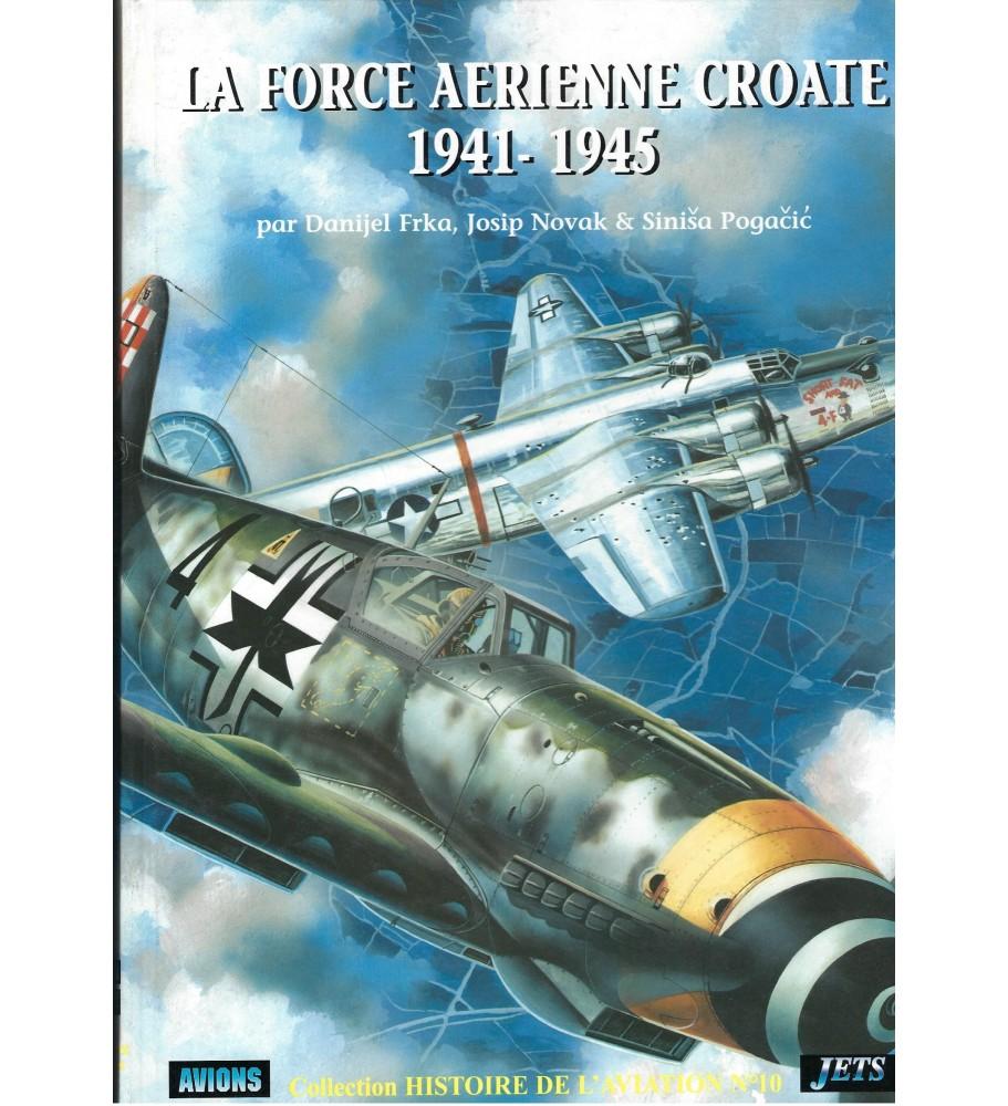 La Force Aerienne Croate 1941 - 1945